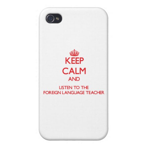 Keep Calm and Listen to the Foreign Language Teach iPhone 4 Covers
