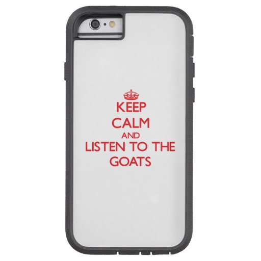 Keep calm and listen to the Goats iPhone 6 Case