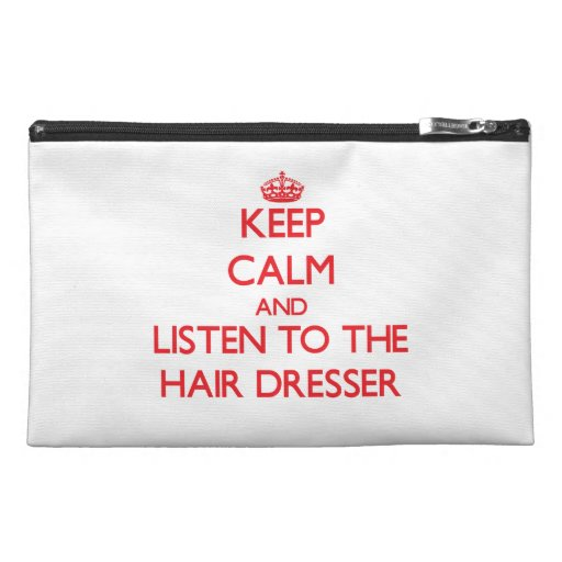 Keep Calm and Listen to the Hair Dresser Travel Accessory Bags