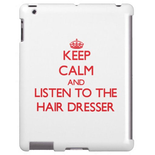 Keep Calm and Listen to the Hair Dresser