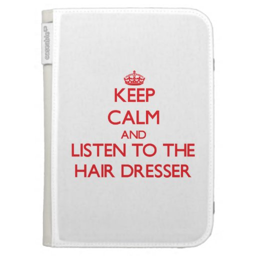 Keep Calm and Listen to the Hair Dresser Kindle 3 Covers