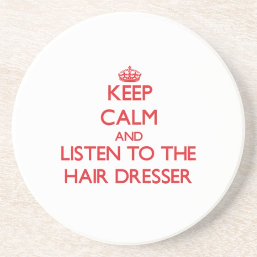 Keep Calm and Listen to the Hair Dresser Drink Coaster