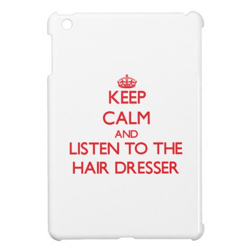 Keep Calm and Listen to the Hair Dresser Cover For The iPad Mini