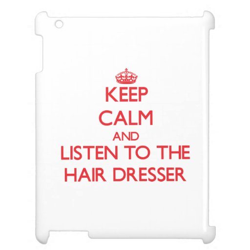 Keep Calm and Listen to the Hair Dresser Cover For The iPad