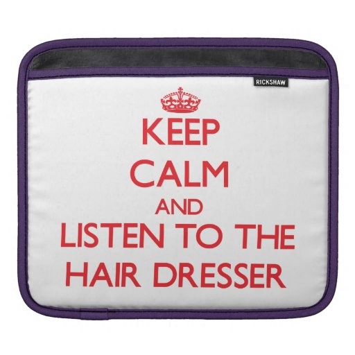 Keep Calm and Listen to the Hair Dresser Sleeves For iPads