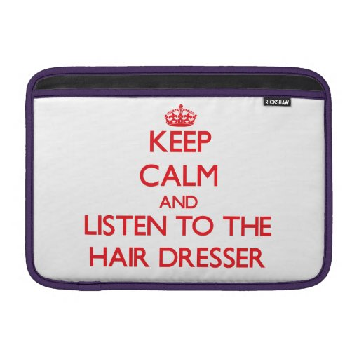 Keep Calm and Listen to the Hair Dresser MacBook Sleeves