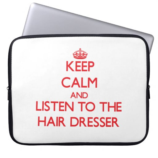 Keep Calm and Listen to the Hair Dresser Computer Sleeve