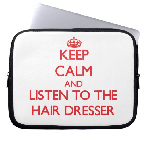 Keep Calm and Listen to the Hair Dresser Computer Sleeves