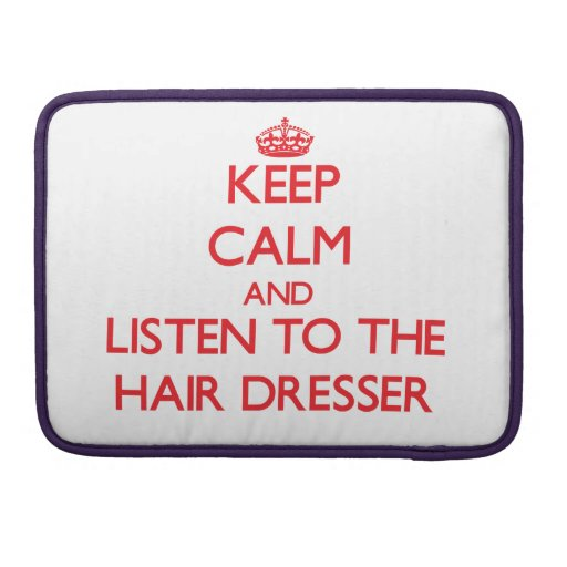 Keep Calm and Listen to the Hair Dresser MacBook Pro Sleeves