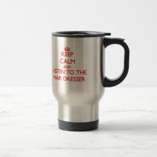 Keep Calm and Listen to the Hair Dresser Coffee Mugs