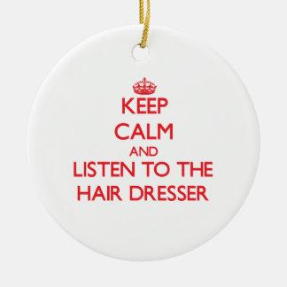 Keep Calm and Listen to the Hair Dresser Ornament