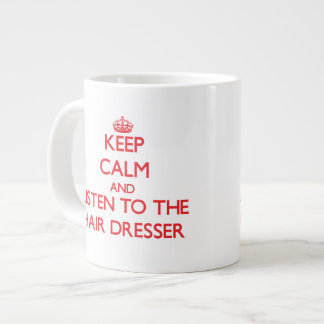Keep Calm and Listen to the Hair Dresser Extra Large Mugs