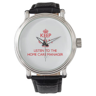 Keep Calm and Listen to the Home Care Manager Watch