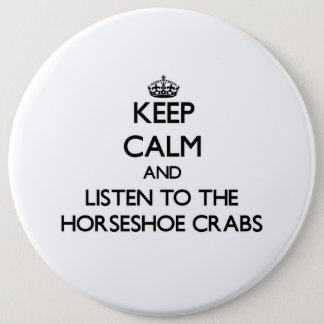 Keep calm and Listen to the Horseshoe Crabs 6 Inch Round Button