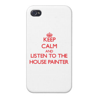 Keep Calm and Listen to the House Painter iPhone 4 Covers