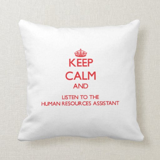 Keep Calm and Listen to the Human Resources Assist Pillows