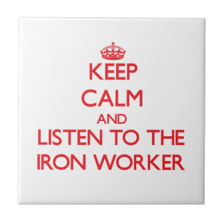 Keep Calm and Listen to the Iron Worker Tiles