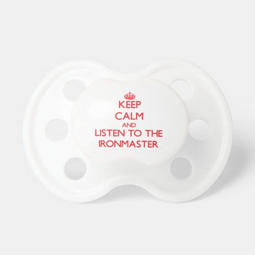 Keep Calm and Listen to the Ironmaster Pacifier
