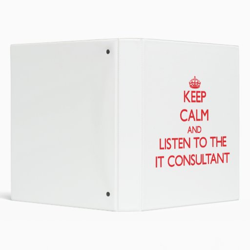 Keep Calm and Listen to the It Consultant 3 Ring Binders