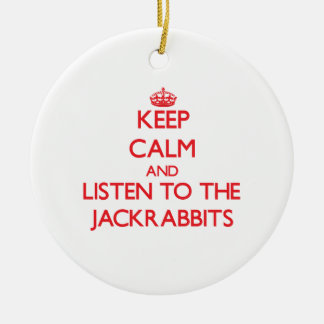 Keep calm and listen to the Jackrabbits Round Ceramic Ornament