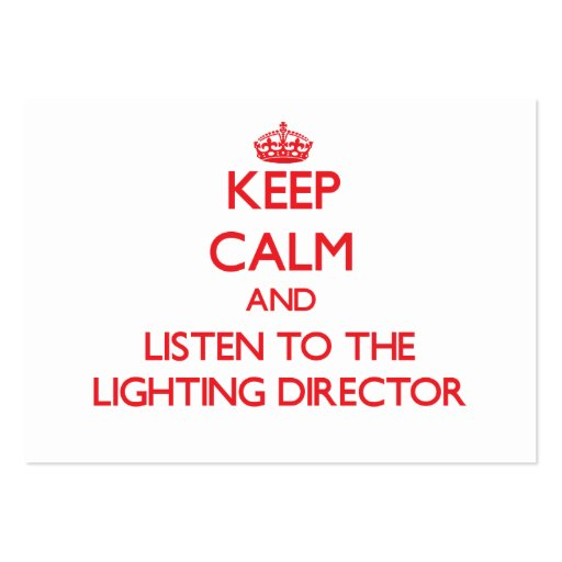 Keep Calm and Listen to the Lighting Director Business Cards