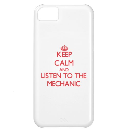 Keep Calm and Listen to the Mechanic Cover For iPhone 5C