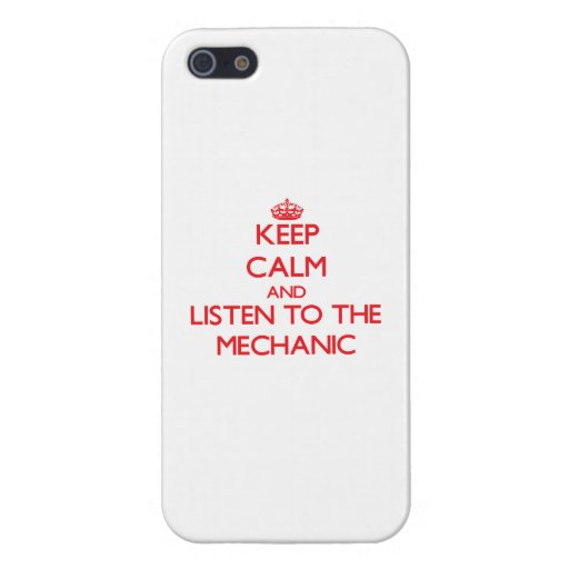 Keep Calm and Listen to the Mechanic iPhone 5/5S Covers