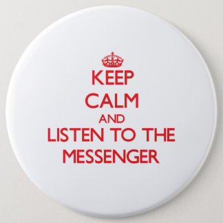 Keep Calm and Listen to the Messenger 6 Inch Round Button