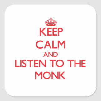 Keep Calm and Listen to the Monk Square Sticker