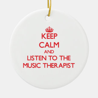 Keep Calm and Listen to the Music Therapist Ornament