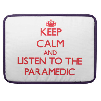 Keep Calm and Listen to the Paramedic Sleeve For MacBook Pro