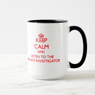 Keep Calm and Listen to the Private Investigator Mug