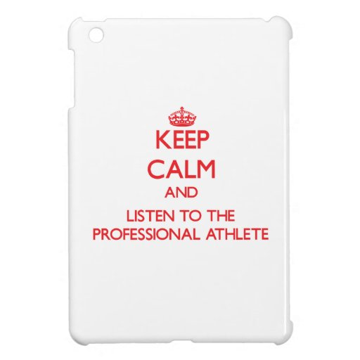 Keep Calm and Listen to the Professional Athlete iPad Mini Cover