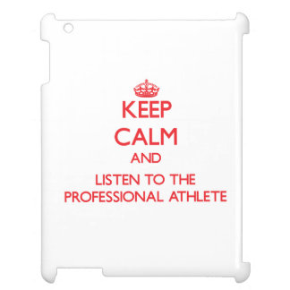 Keep Calm and Listen to the Professional Athlete Case For The iPad