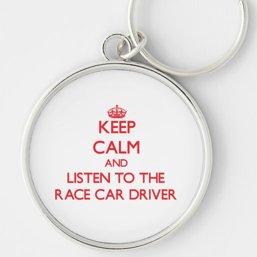 Keep Calm and Listen to the Race Car Driver Keychains