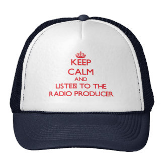 Keep Calm and Listen to the Radio Producer Trucker Hats