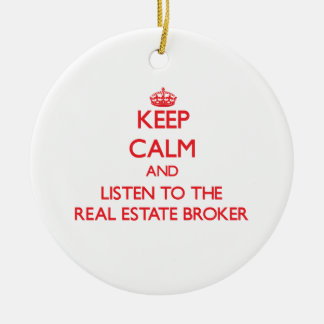 Keep Calm and Listen to the Real Estate Broker Round Ceramic Ornament