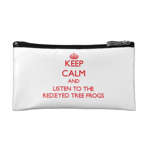 Keep calm and listen to the Red-Eyed Tree Frogs Cosmetic Bag