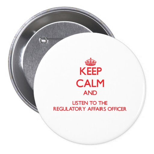 Keep Calm and Listen to the Regulatory Affairs Off Pinback Button