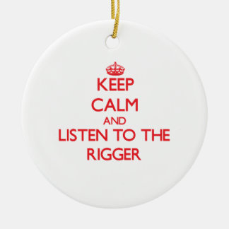 Keep Calm and Listen to the Rigger Ceramic Ornament
