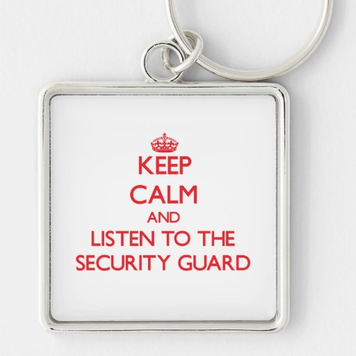 Keep Calm and Listen to the Security Guard Keychains