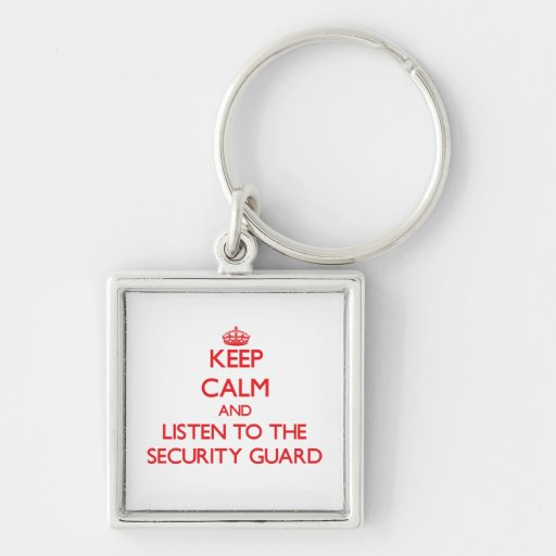 Keep Calm and Listen to the Security Guard Key Chain
