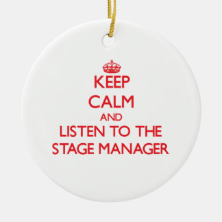 Keep Calm and Listen to the Stage Manager Ceramic Ornament