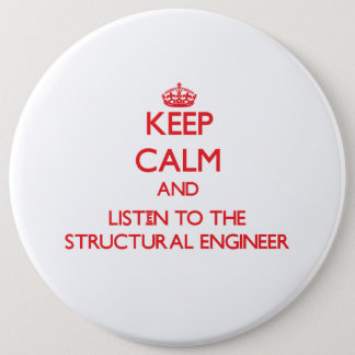 Keep Calm and Listen to the Structural Engineer 6 Inch Round Button
