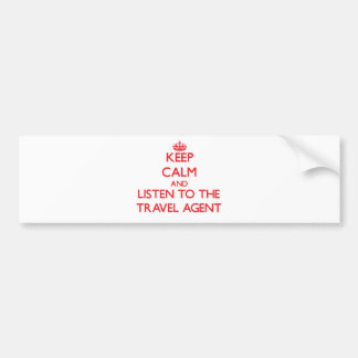 Keep Calm and Listen to the Travel Agent Bumper Sticker