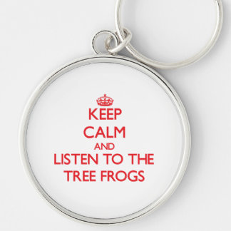 Keep calm and listen to the Tree Frogs Key Chain