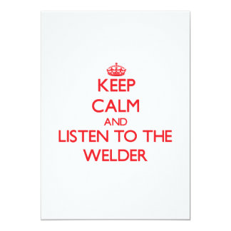 """Keep Calm and Listen to the Welder 5"""" X 7"""" Invitation Card"""