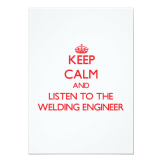 """Keep Calm and Listen to the Welding Engineer 5"""" X 7"""" Invitation Card"""