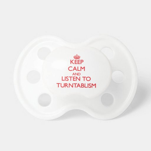 Keep calm and listen to TURNTABLISM Baby Pacifier
