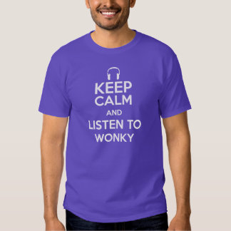 Keep Calm and Listen to Wonky Tshirt